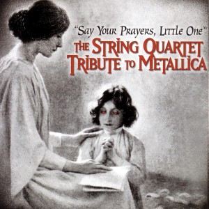 say-your-prayers-little-one-the-string-quartet-tribute-to-me-4fde7379900d2